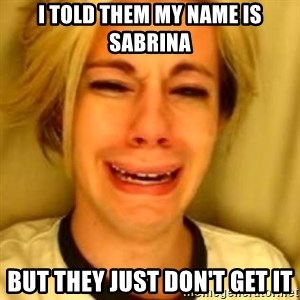 You Leave Jack Burton Alone - I told them my name is Sabrina But they just don't get it