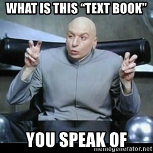 "dr. evil quotation marks - What is this ""text book""  You speak of"
