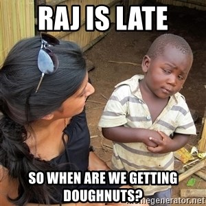 Skeptical African Child - Raj is late So when are we getting doughnuts?