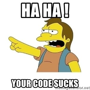 Nelson HaHa - Ha Ha ! Your code sucks
