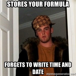Scumbag Steve - Stores your formula forgets to write time and date