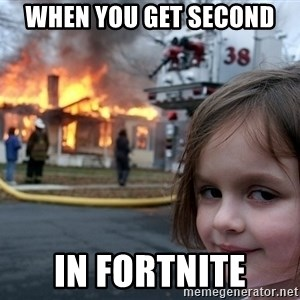 Disaster Girl - when you get second  in fortnite