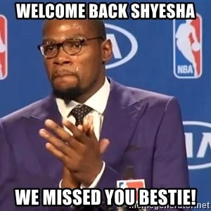 KD you the real mvp f - Welcome back Shyesha We missed you bestie!