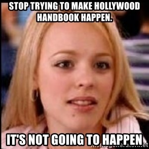 regina george fetch - Stop trying to make Hollywood Handbook happen. It's not going to happen