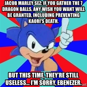 Sonic Says - Jacob Marley sez: If you gather the 7 Dragon Balls, any wish you want will be granted, including preventing Kaori's death. But this time, they're still useless... I'm sorry, Ebenezer.