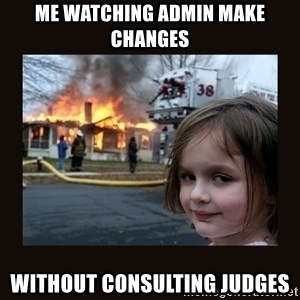 burning house girl - ME WATCHING ADMIN MAKE CHANGES WITHOUT CONSULTING JUDGES
