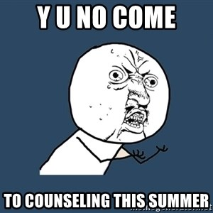 Y U No - Y u no come  To counseling this summer