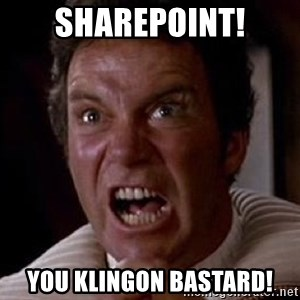 Khan - SHAREPOINT! YOU KLINGON BASTARD!