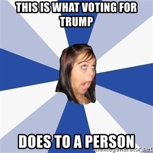Annoying Facebook Girl - This is what voting for trump does to a person