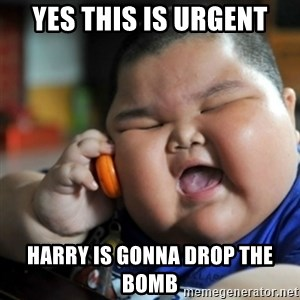 fat chinese kid - Yes this is urgent Harry is gonna drop the bomb