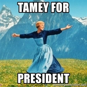 Sound Of Music Lady - TAMEY FOR PRESIDENT