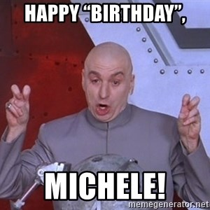 """Dr. Evil Air Quotes - Happy """"birthday"""", Michele!"""