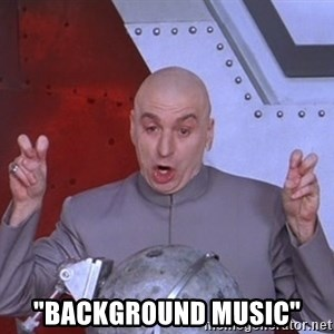 """Dr. Evil Air Quotes - """"background music"""""""