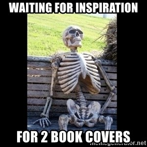 Still Waiting - Waiting for inspiration for 2 book covers