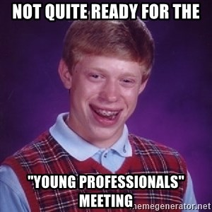 """Bad Luck Brian - Not quite ready for the """"Young Professionals"""" meeting"""