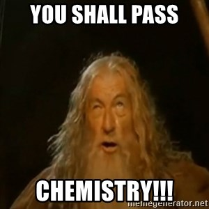 Gandalf You Shall Not Pass - YOU SHALL PASS CHEMISTRY!!!