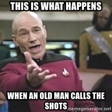 Captain Picard - This is what happens When an old man calls the shots