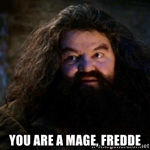 Yer A Wizard Harry Hagrid - You are a mage, Fredde