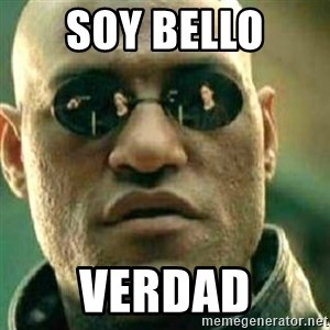 What If I Told You - soy bello  verdad