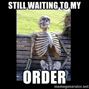 Still Waiting - Still waiting to my ORDER