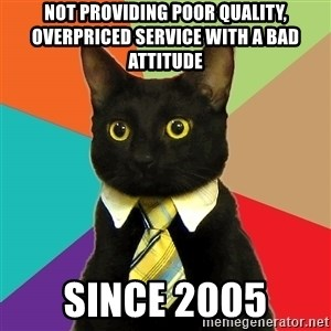 Business Cat - not providing poor quality, overpriced service with a bad attitude since 2005