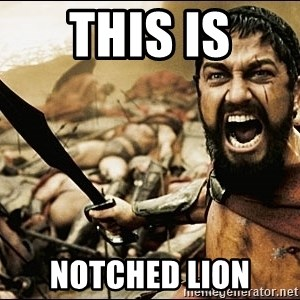 This Is Sparta Meme - This Is Notched Lion