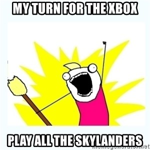 All the things - my turn for the xbox Play all the skylanders