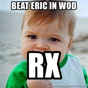 Victory Baby - Beat Eric in WOD Rx