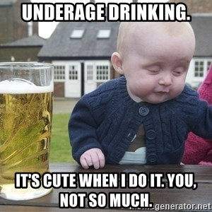 drunk baby 1 - Underage drinking. It's cute when I do it. You, not so much.