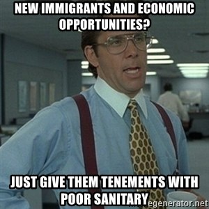 Office Space Boss - New immigrants and economic opportunities? Just give them tenements with poor sanitary