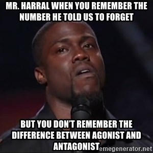 Kevin Hart Face - Mr. Harral when you remember the number he told us to forget  But you don't remember the difference between agonist and antagonist