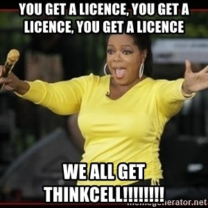 Overly-Excited Oprah!!!  - You get a Licence, You get a licence, You get a Licence We all get ThinkCell!!!!!!!!