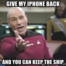 Captain Picard - give my iphone back and you can keep the ship
