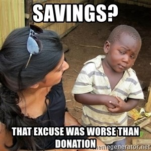 skeptical black kid - Savings? That excuse was worse than donation