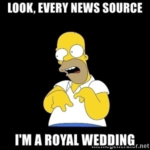 look-marge - Look, every news source I'm a Royal Wedding