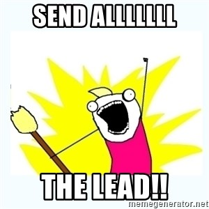 All the things - Send ALLLLLLL the lead!!