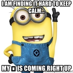 Despicable Me Minion - I am finding it hard to keep calm... My 🎂 is coming right up
