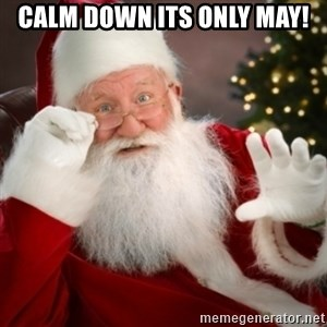 Santa claus - Calm down its only May!