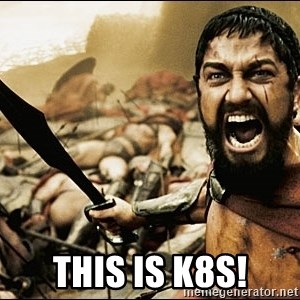 This Is Sparta Meme - This is K8s!