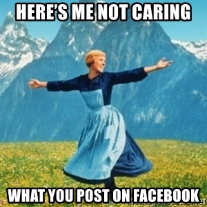 Sound Of Music Lady - Here's me not caring What you post on facebook