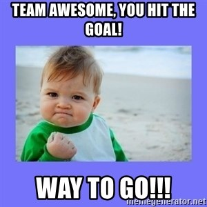 Baby fist - Team Awesome, You hit the goal! Way to go!!!