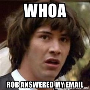 Conspiracy Keanu - Whoa Rob answered my email