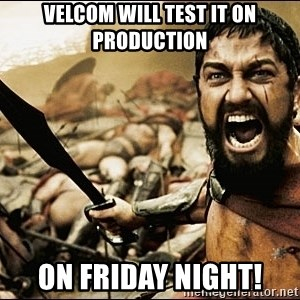 This Is Sparta Meme - Velcom will test it on production On friday night!