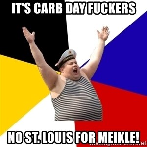 Patriot - It's carb day fuckers No St. Louis for Meikle!