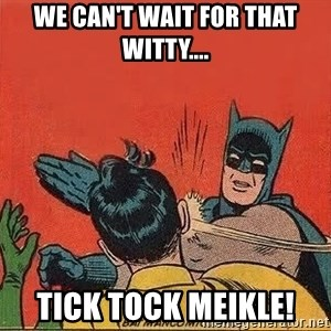 batman slap robin - We can't wait for that witty.... Tick Tock Meikle!