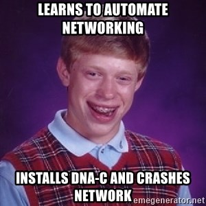 Bad Luck Brian - Learns to Automate Networking Installs DNA-C and crashes network