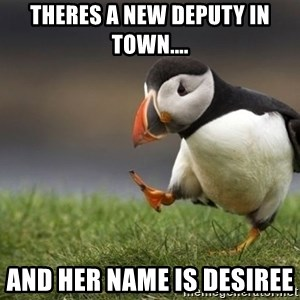Unpopular Opinion Puffin - theres a new deputy in town.... and her name is desiree