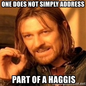 One Does Not Simply - One does not simply address  part of a haggis