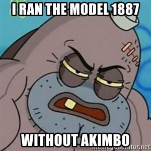 Spongebob How Tough Am I? - I ran the Model 1887 without akimbo