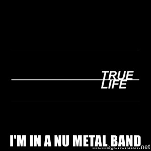 MTV True Life - i'm in a nu metal band